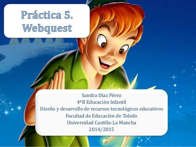 Sandra Díaz Pérez  4ºB Educación Infantil  Diseño y desarrollo de recursos tecnológicos educativos  Facultad de Educación ...