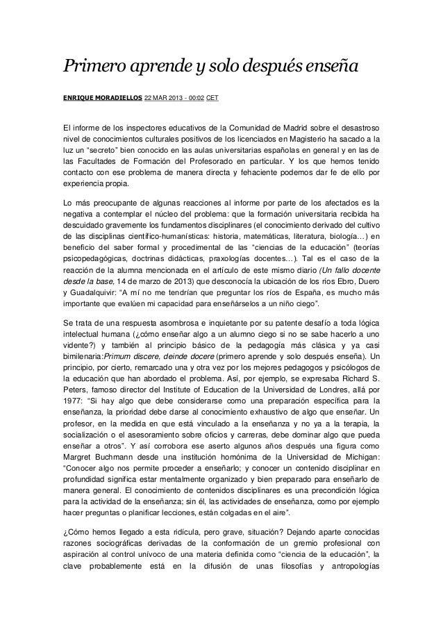 Primero aprende y solo después enseñaENRIQUE MORADIELLOS 22 MAR 2013 - 00:02 CETEl informe de los inspectores educativos d...