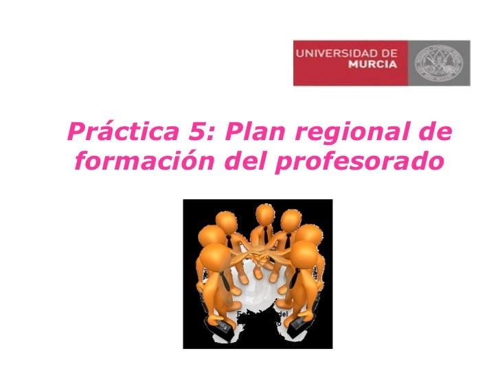 Práctica 5: Plan regional deformación del profesorado