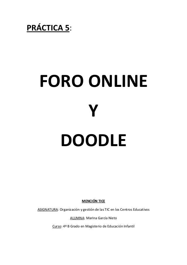 PRÁCTICA 5:  FORO ONLINE Y DOODLE  MENCIÓN TICE ASIGNATURA: Organización y gestión de las TIC en los Centros Educativos AL...