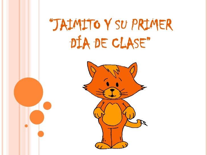 """""""JAIMITO Y SU PRIMER DÍA DE CLASE""""<br />"""