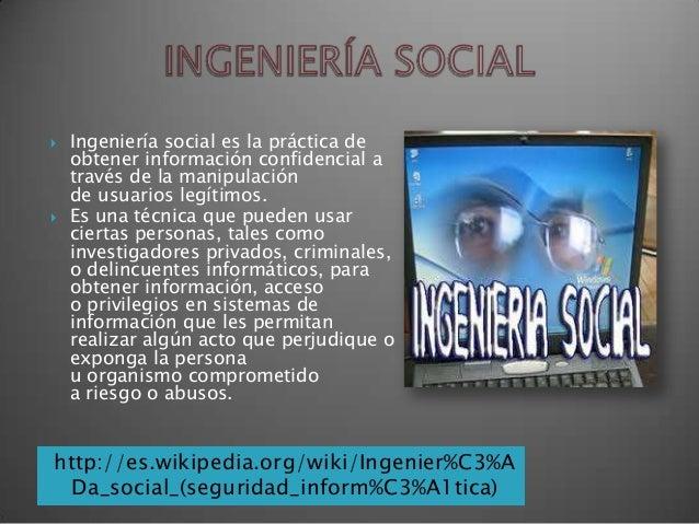     Ingeniería social es la práctica de obtener información confidencial a través de la manipulación de usuarios legítim...