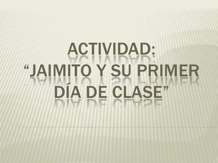 """ACTIVIDAD:""""JAIMITO Y SU PRIMER DÍA DE CLASE""""<br />"""