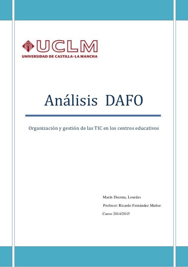 Análisis DAFO Orgánizáción y gestión de lás TIC en lós centrós educátivós Marín Diezma, Lourdes Profesor: Ricardo Fernánde...