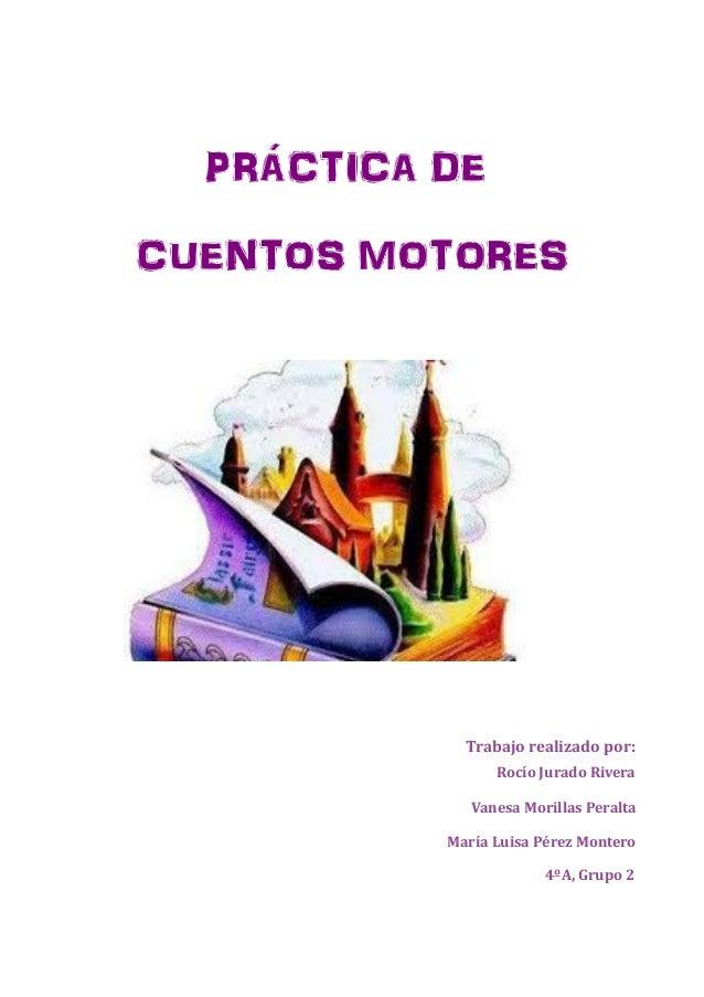PRÁCTICA DE CUENTOS MOTORES  Trabajo realizado por: Rocío Jurado Rivera Vanesa Morillas Peralta María Luisa Pérez Montero ...