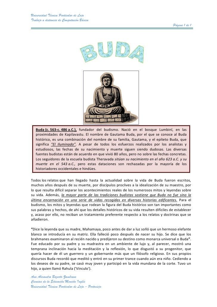 Buda(c.563-c.486a.C.), fundador del budismo. Nació en el bosque Lumbinī, en las proximidades de Kapilavastu. El nombre...