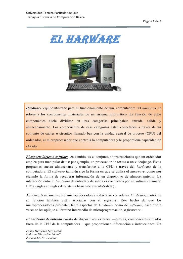 EL HARWARE<br />Hardware,equipoutilizadopara el funcionamiento de una computadora. El hardware se refiere a los compone...