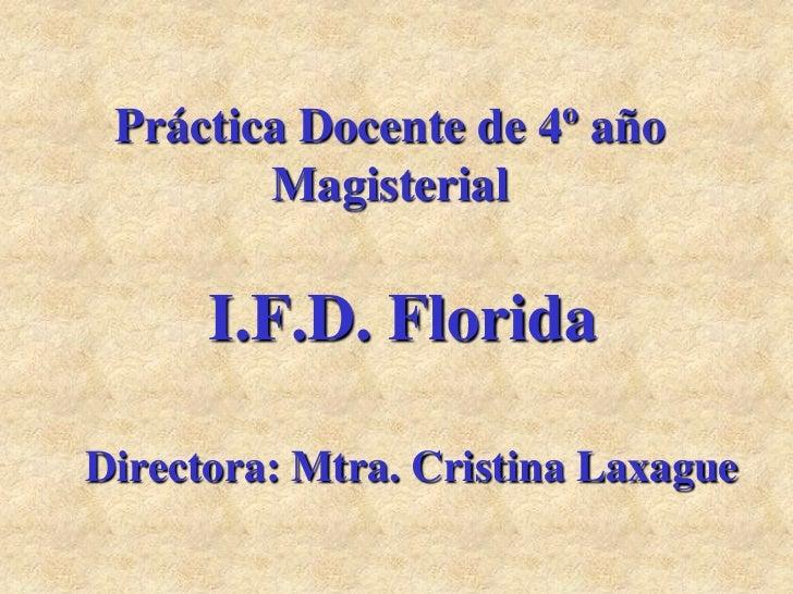 Práctica Docente de 4º año        Magisterial      I.F.D. FloridaDirectora: Mtra. Cristina Laxague