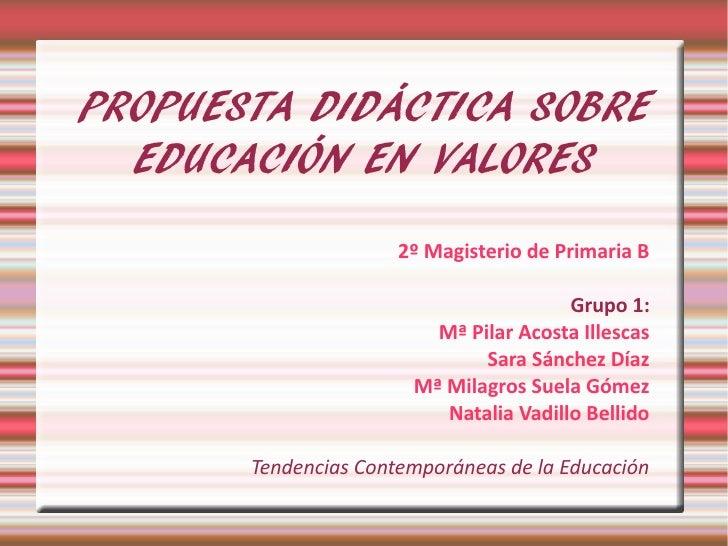 PROPUESTA DIDÁCTICA SOBRE  EDUCACIÓN EN VALORES                      2º Magisterio de Primaria B                          ...