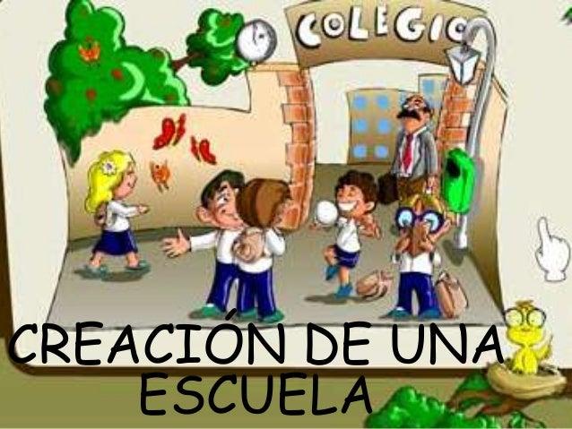 CREACIÓN DE UNAESCUELA