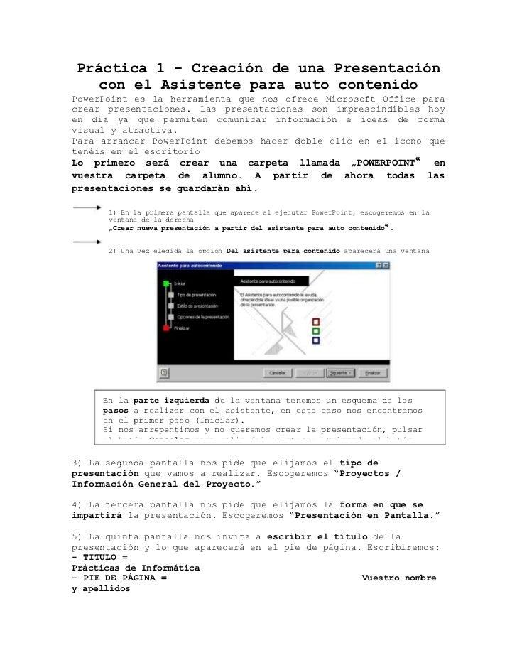 Práctica 1 - Creación de una Presentación  con el Asistente para auto contenidoPowerPoint es la herramienta que nos ofrece...