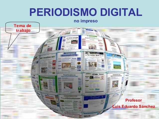 1 PERIODISMO DIGITAL no impreso Tema de trabajo Profesor Luis Eduardo Sánchez