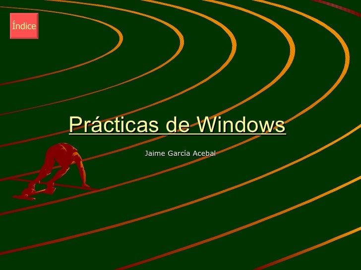 Prácticas de Windows Jaime García Acebal Índice