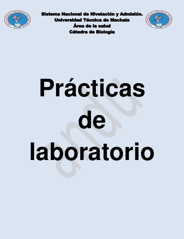 Sistema Nacional de Nivelación y Admisión. Universidad Técnica de Machala Área de la salud Cátedra de Biología Prácticas d...