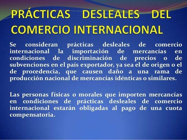Se consideran prácticas desleales de comercio internacional la importación de mercancías en condiciones de discriminación ...