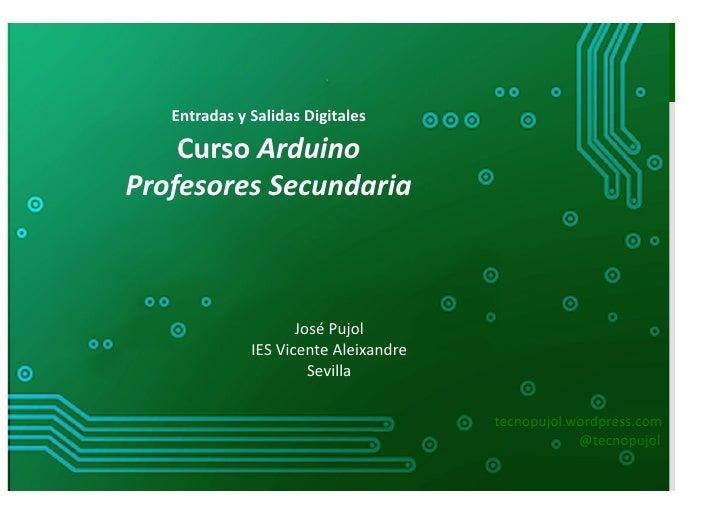 Entradas y Salidas Digitales    Curso Arduino Profesores Secundaria                              José ...