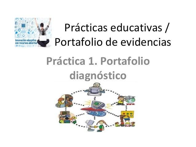 Prácticas educativas / Portafolio de evidencias Práctica 1. Portafolio diagnóstico