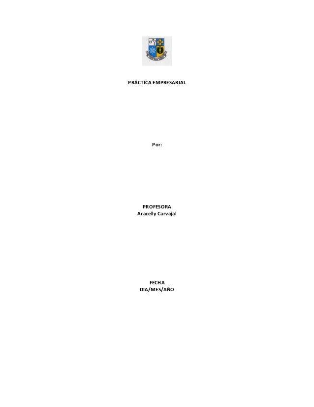 PRÁCTICA EMPRESARIAL Por: PROFESORA Aracelly Carvajal FECHA DIA/MES/AÑO