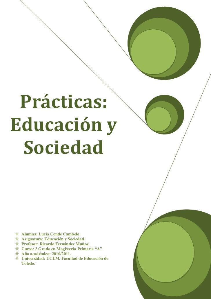 Prácticas: Educación y SociedadAlumna: Lucía Conde Cambelo.Asignatura: Educación y Sociedad.Profesor: Ricardo Fernández Mu...