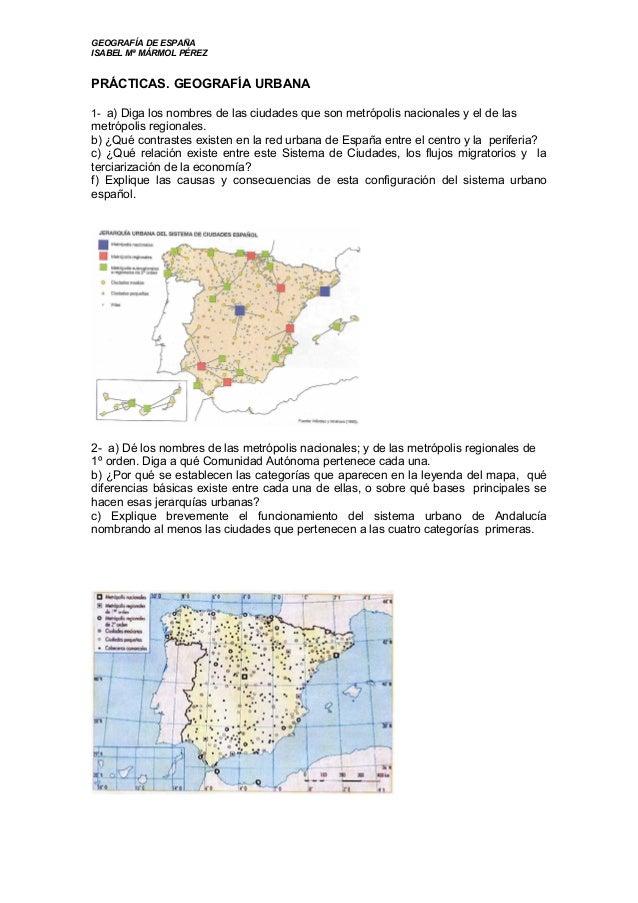 GEOGRAFÍA DE ESPAÑA ISABEL Mª MÁRMOL PÉREZ PRÁCTICAS. GEOGRAFÍA URBANA 1- a) Diga los nombres de las ciudades que son metr...