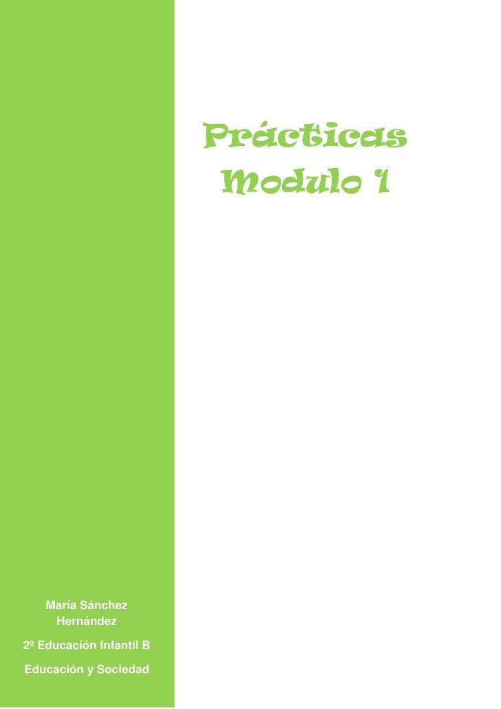 Prácticas                          Modulo 1    María Sánchez     Hernández2º Educación Infantil BEducación y Sociedad