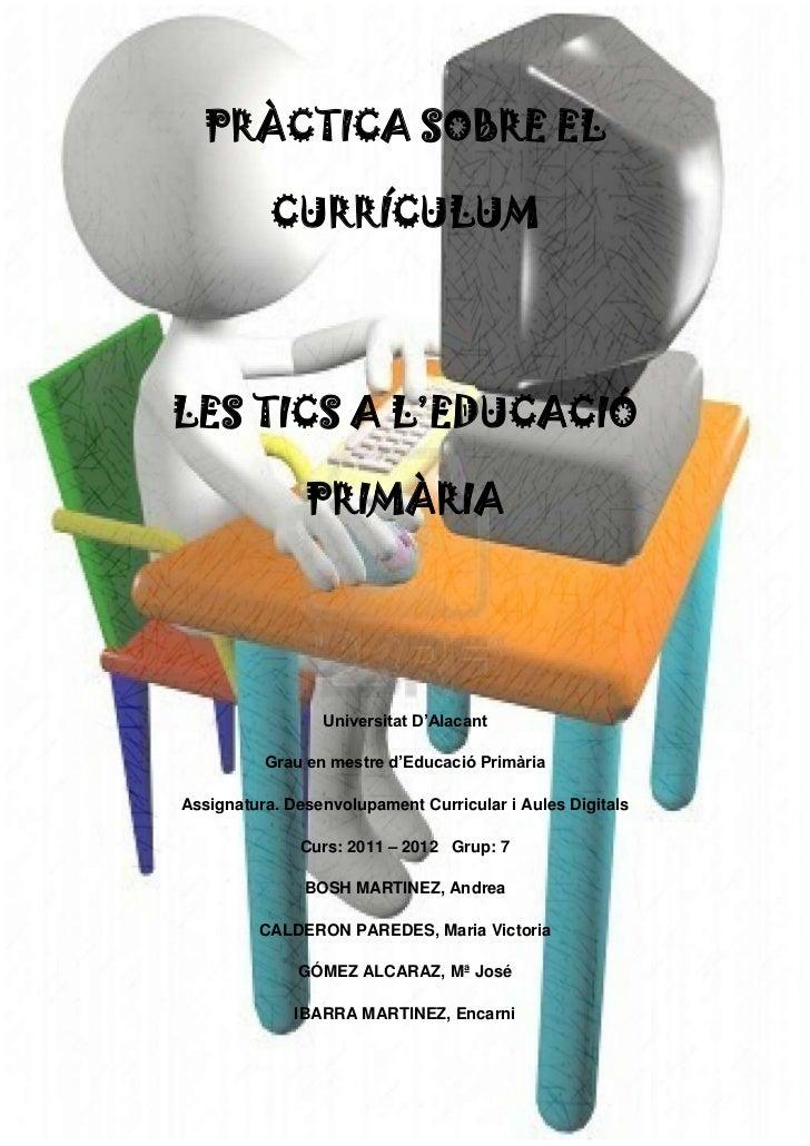 PRÀCTICA SOBRE EL                        CURRÍCULUM        LES TICS A L'EDUCACIÓ                              PRIMÀRIA    ...