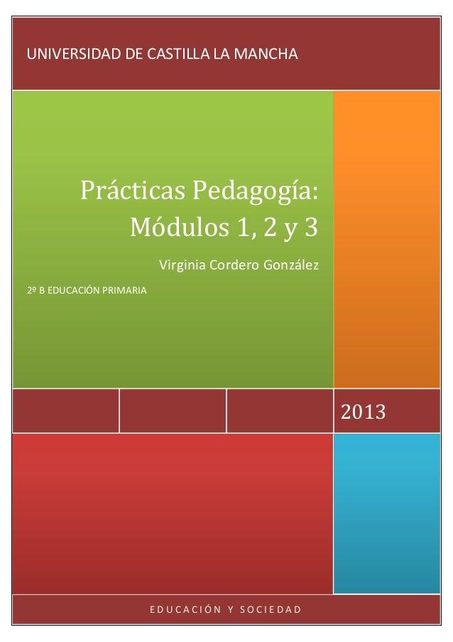 E D U C A C I Ó N Y S O C I E D A D2013Prácticas Pedagogía:Módulos 1, 2 y 3Virginia Cordero González2º B EDUCACIÓN PRIMARI...