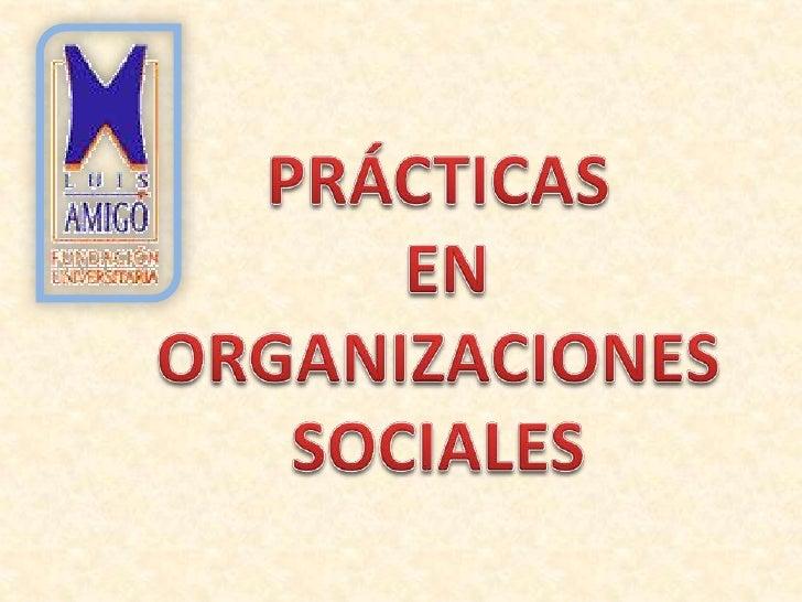 PRÁCTICAS<br /> EN <br />ORGANIZACIONES SOCIALES<br />