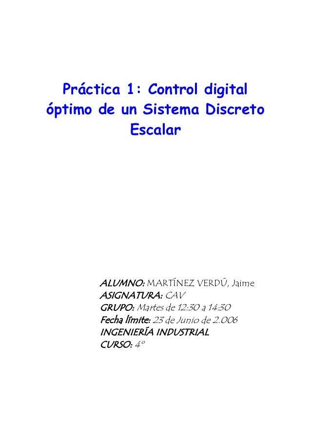 Práctica 1: Control digital óptimo de un Sistema Discreto Escalar  ALUMNO: MARTÍNEZ VERDÚ, Jaime ASIGNATURA: CAV GRUPO: Ma...