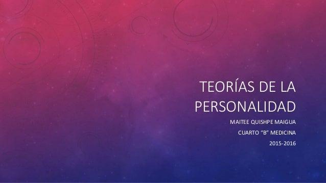 """TEORÍAS DE LA PERSONALIDAD MAITEE QUISHPE MAIGUA CUARTO """"B"""" MEDICINA 2015-2016"""
