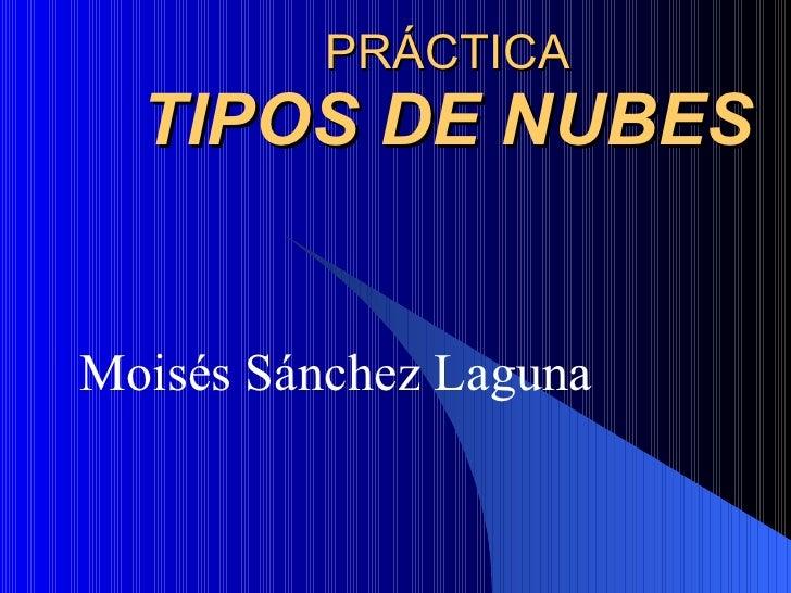 PRÁCTICA TIPOS DE NUBES Moisés Sánchez Laguna