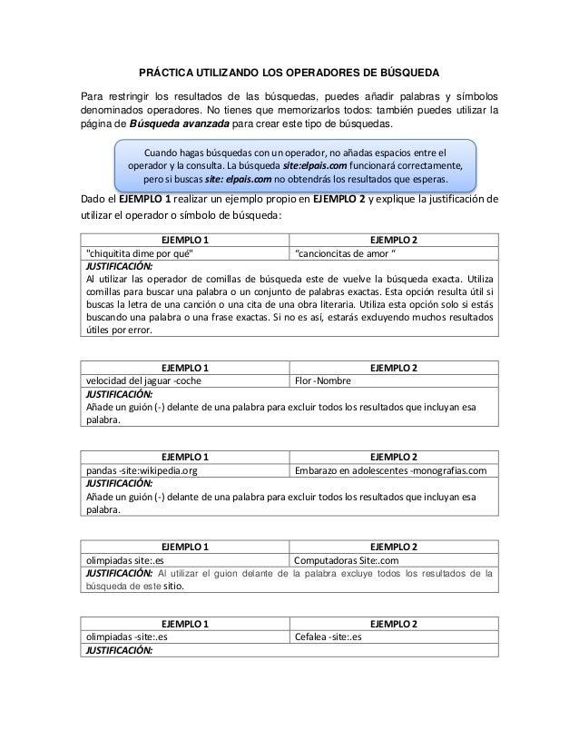 PRÁCTICA UTILIZANDO LOS OPERADORES DE BÚSQUEDA Para restringir los resultados de las búsquedas, puedes añadir palabras y s...