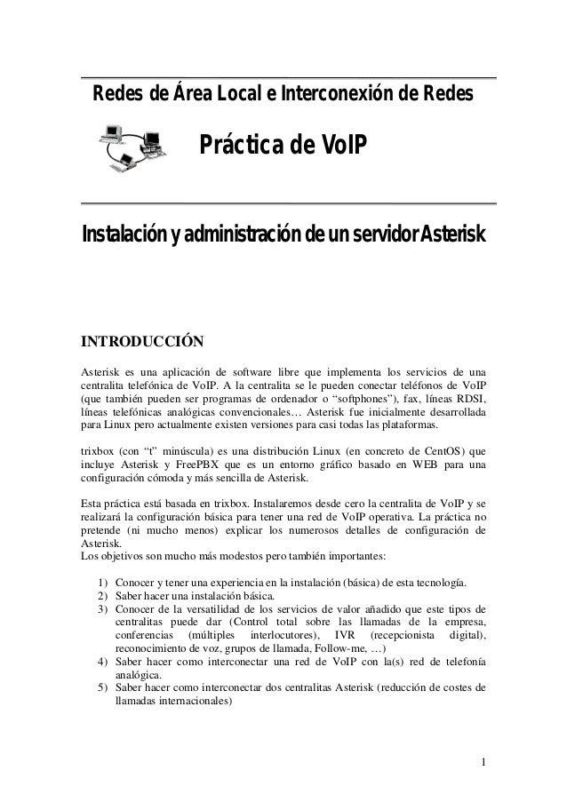Redes de Área Local e Interconexión de Redes Práctica de VoIP InstalaciónyadministracióndeunservidorAsterisk INTRODUCCIÓN ...