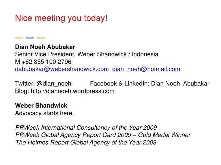 Nice meeting you today!___Dian Noeh AbubakarSenior Vice President, Weber Shandwick / IndonesiaM +62 855 100 2796dabubakar@...