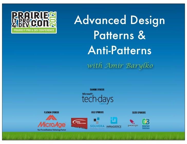 Advanced Design                  Patterns &                 Anti-Patterns                 with Amir BarylkoAmir Barylko   ...