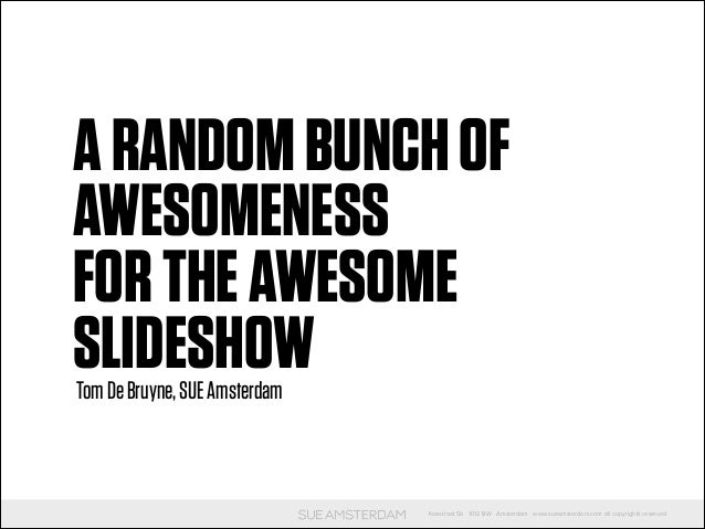 A random bunch of Awesomeness