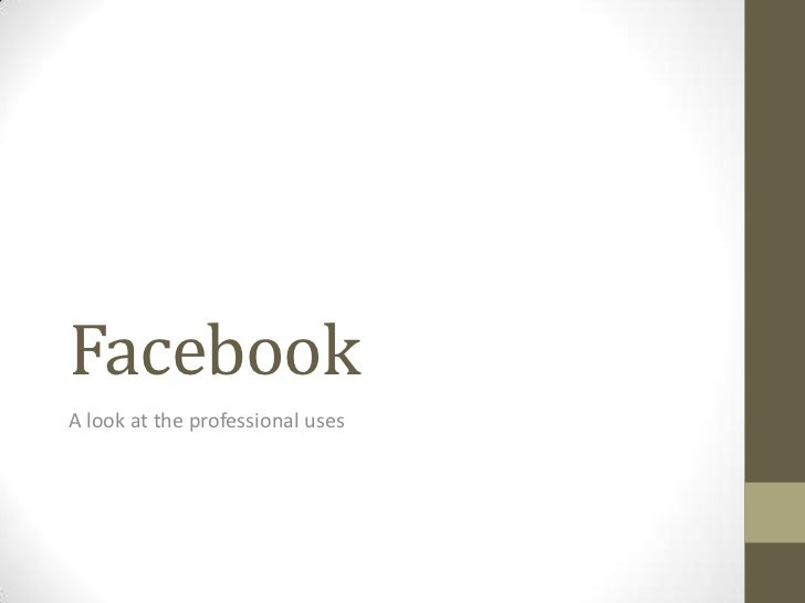 FacebookA look at the professional uses