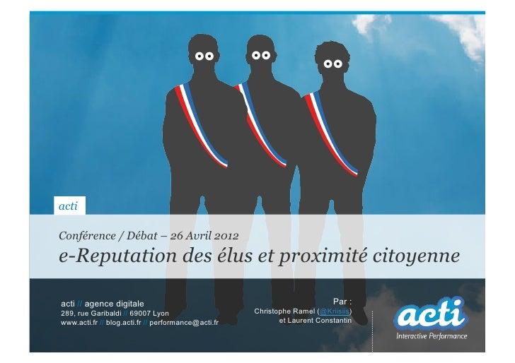 actiConférence / Débat – 26 Avril 2012e-Reputation des élus et proximité citoyenneacti // agence digitale                 ...