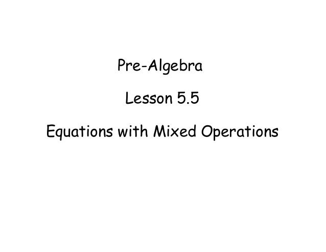 Pre-Algebra Lesson 5.5 Equations with Mixed Operations