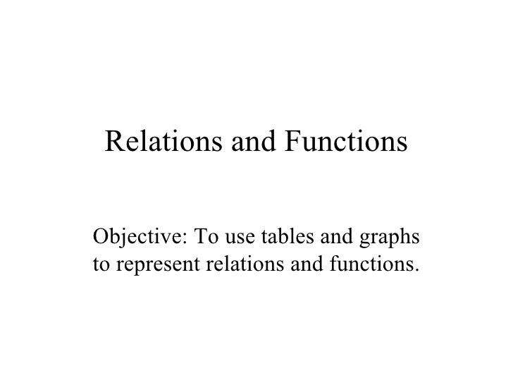 Relations and FunctionsObjective: To use tables and graphsto represent relations and functions.