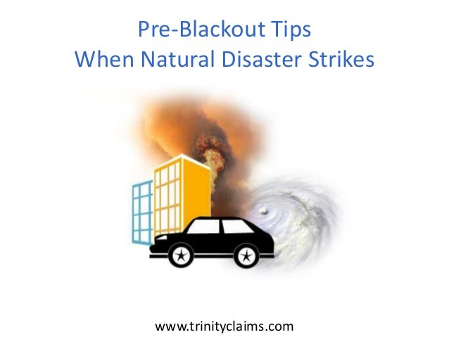 www.trinityclaims.com Pre-Blackout Tips When Natural Disaster Strikes