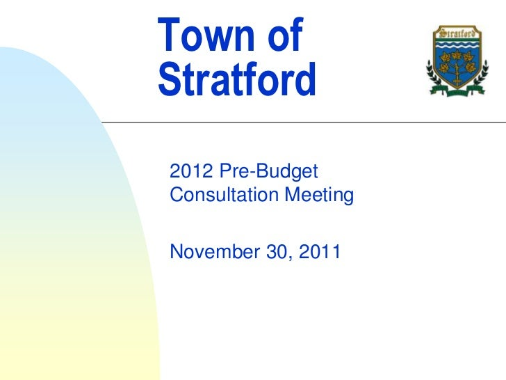 Town ofStratford2012 Pre-BudgetConsultation MeetingNovember 30, 2011