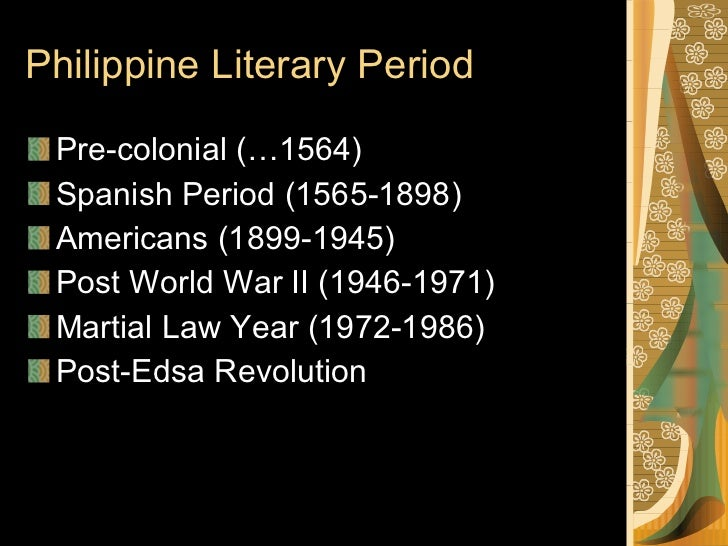 Philippine Literary Period <ul><li>Pre-colonial (…1564) </li></ul><ul><li>Spanish Period (1565-1898) </li></ul><ul><li>Ame...
