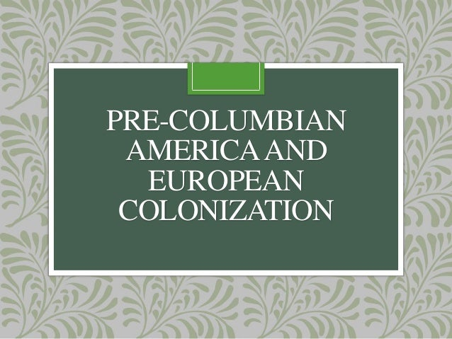 PRE-COLUMBIAN AMERICA AND EUROPEAN COLONIZATION