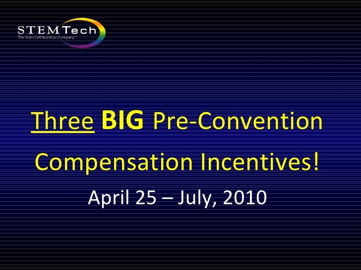 <ul><li>Three   BIG   Pre-Convention </li></ul><ul><li>Compensation Incentives! </li></ul><ul><li>April 25 – July, 2010 </...
