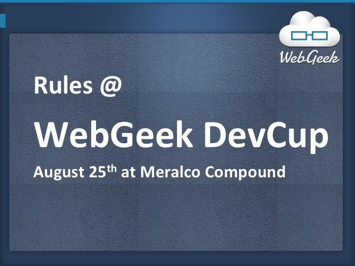 Rules @  WebGeek DevCup August 25th at Meralco Compound