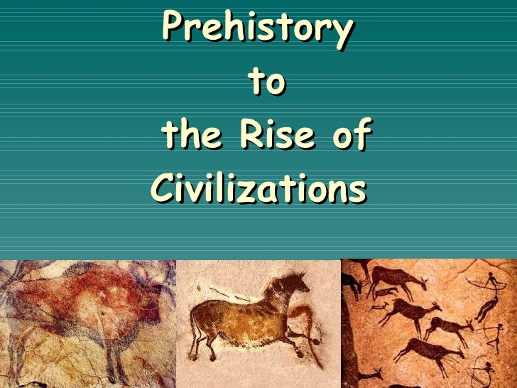 Prehistory  to  the Rise of Civilizations