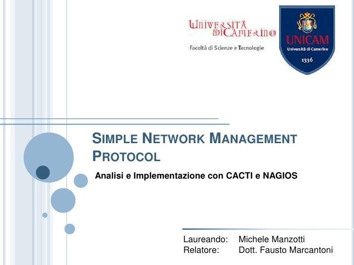 Simple Network Management Protocol<br />Analisi e Implementazione con CACTI e NAGIOS<br />Laureando:Michele Manzotti<br /...