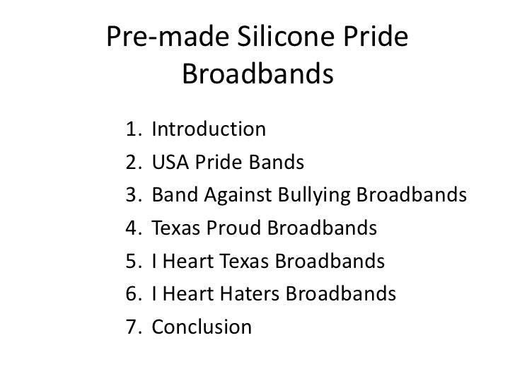 Pre-made Silicone Pride     Broadbands 1.   Introduction 2.   USA Pride Bands 3.   Band Against Bullying Broadbands 4.   T...