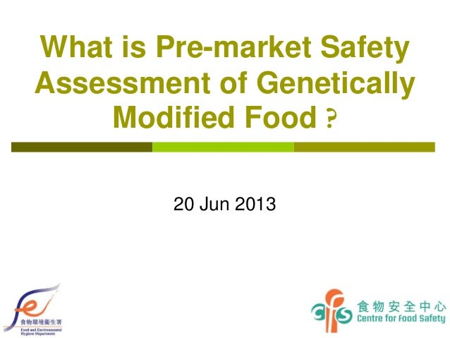 1 What is Pre-market Safety Assessment of Genetically Modified Food ? 20 Jun 2013